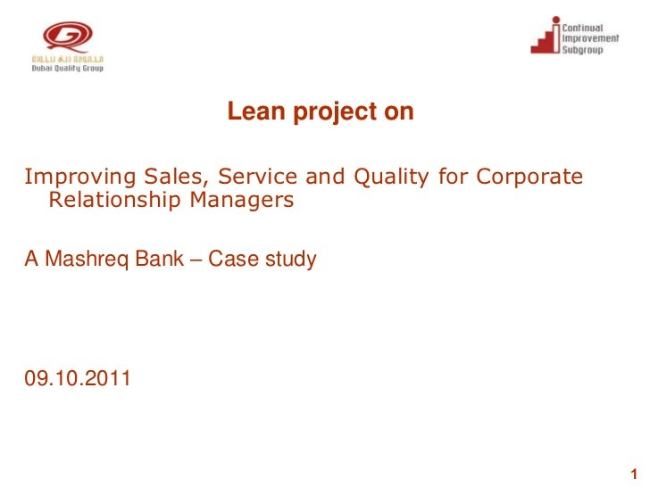 Lean project onImproving Sales, Service and Quality for Corporate  Relationship ManagersA Mashreq Bank – Case study09.10.2...