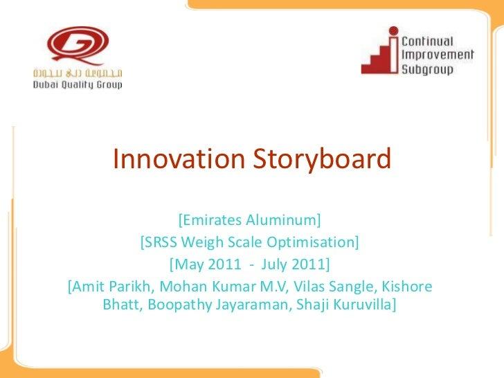 Innovation Storyboard                [Emirates Aluminum]           [SRSS Weigh Scale Optimisation]               [May 2011...