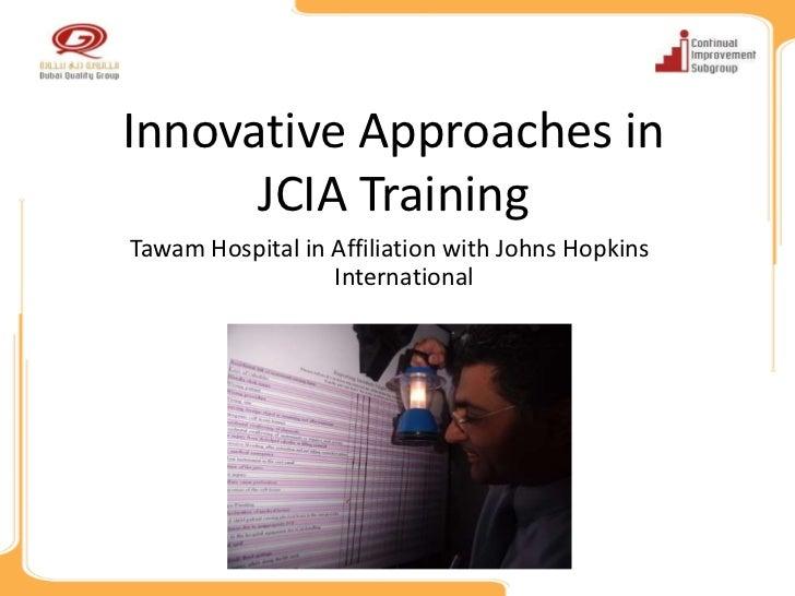Innovative Approaches in      JCIA TrainingTawam Hospital in Affiliation with Johns Hopkins                  International