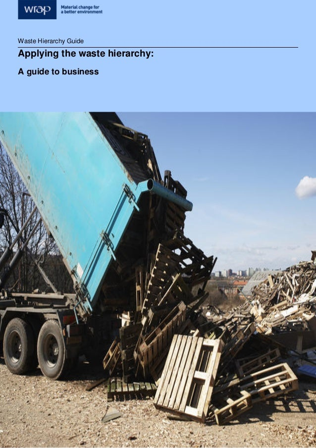 Waste Hierarchy Guide Waste Hierarchy Guide Applying the waste hierarchy: A guide to business
