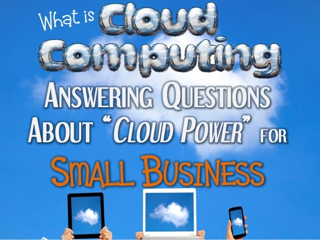 "ANSWERING QUESTIONSABOUT ""CLOUD POWER"" FOR  SMALL BUSINESS"