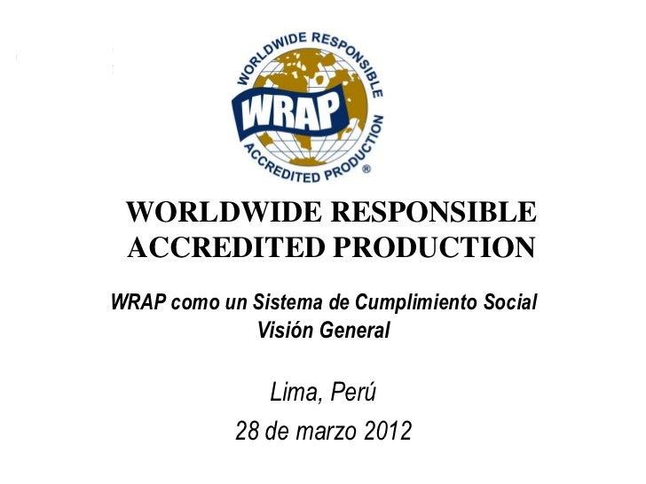 WORLDWIDE RESPONSIBLE ACCREDITED PRODUCTIONWRAP como un Sistema de Cumplimiento Social             Visión General         ...