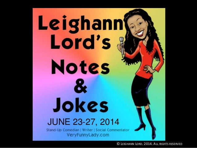 Funny Bone is in The BrainNotes & Jokes JUNE 23-27, 2014 © LEIGHANN LORD. 2014. ALL RIGHTS RESERVED