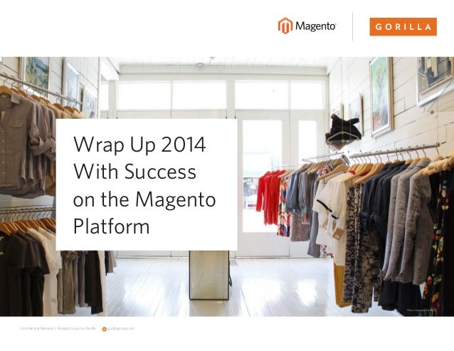 gorillagroup.comConfidential Material | Brought to you by Gorilla Wrap Up 2014 With Success on the Magento Platform Photo ...