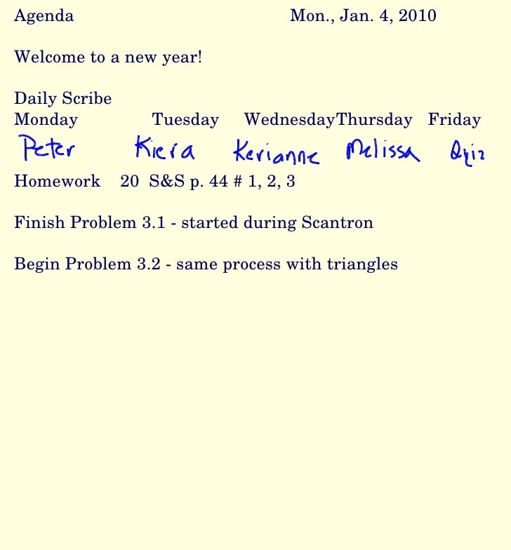Agenda Mon., Jan. 4, 2010 Welcome to a new year! Daily Scribe Monday Tuesday Wednesday Thursday Friday Homework  20  S&S p...