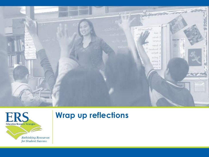 Wrap up reflectionsRethinking Resourcesfor Student Success