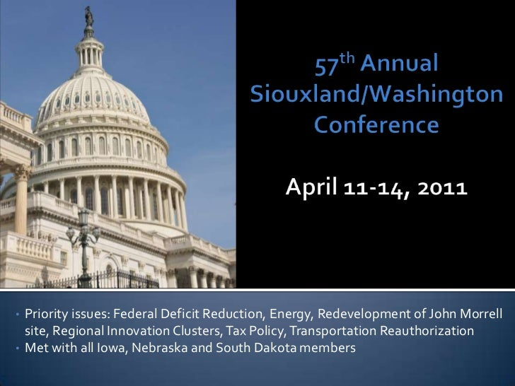 57th Annual Siouxland/Washington ConferenceApril 11-14, 2011<br /><ul><li>Priority issues: Federal Deficit Reduction, Ener...