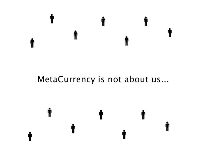 MetaCurrency is not about us...