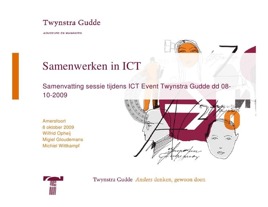 Samenwerken in ICT Samenvatting sessie tijdens ICT Event Twynstra Gudde dd 08- 10-2009   Amersfoort 8 oktober 2009 Wilfrid...