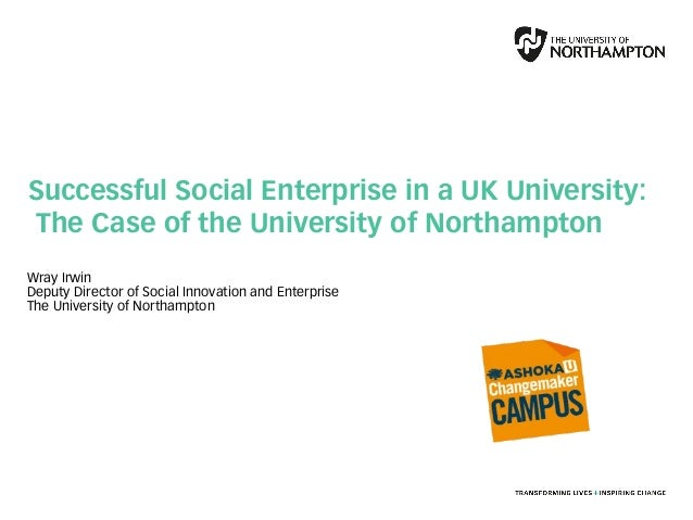 Wray Irwin Deputy Director of Social Innovation and Enterprise The University of Northampton Successful Social Enterprise ...