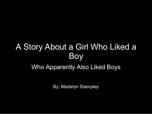 A Story About a Girl Who Liked a              Boy    Who Apparently Also Liked Boys           By: Madelyn Stampley
