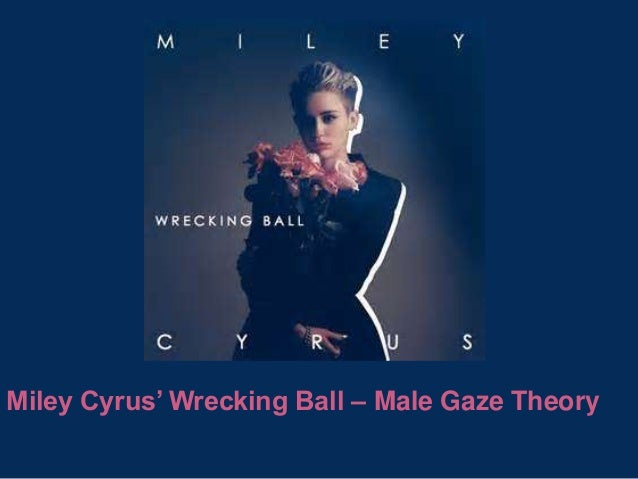 Miley Cyrus - Wrecking Ball - Male Gaze Theory