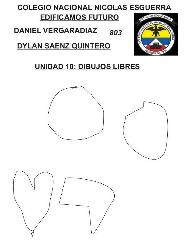 COLEGIO NACIONAL NICOLAS ESGUERRA EDIFICAMOS FUTURO DANIEL VERGARADIAZ DYLAN SAENZ QUINTERO 803 UNIDAD 10: DIBUJOS LIBRES