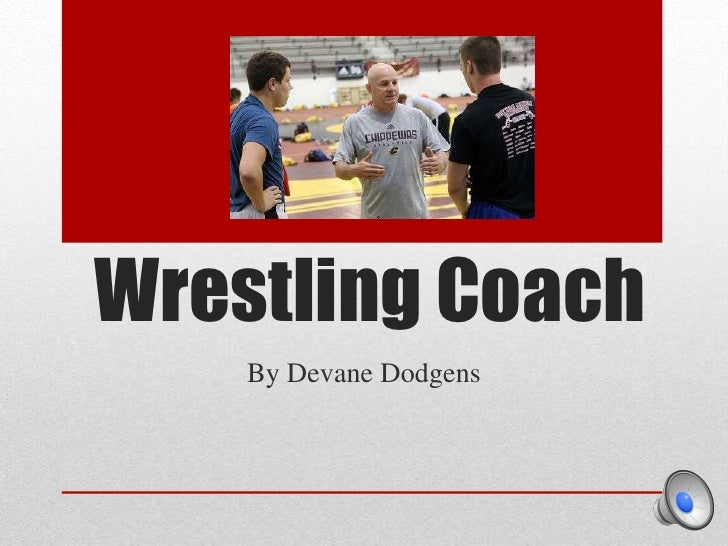 Wrestling Coach <br />By Devane Dodgens <br />