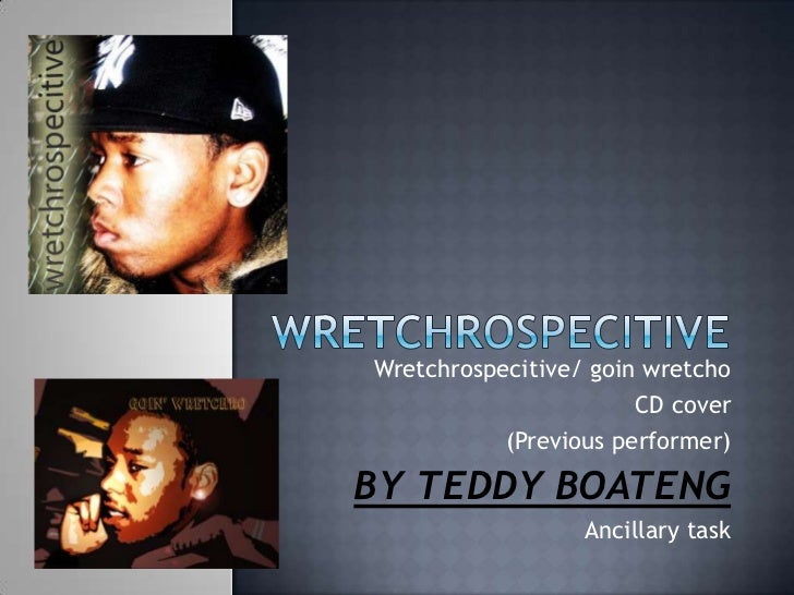 wretchrospecitivE<br />Wretchrospecitive/ goinwretcho<br />CD cover<br />(Previous performer)<br />BY TEDDY BOATENG<br />A...