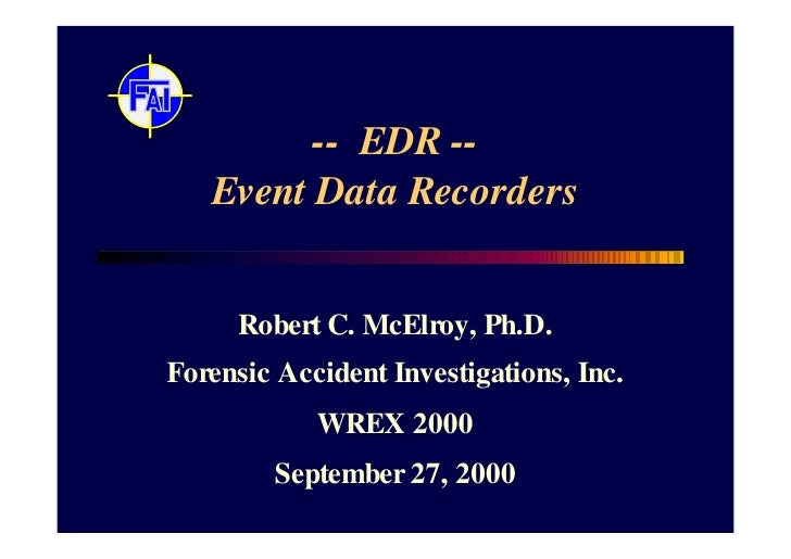 -- EDR --    Event Data Recorders        Robert C. McElroy, Ph.D. Forensic Accident Investigations, Inc.             WREX ...