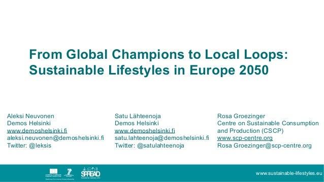 www.sustainable-lifestyles.eu From Global Champions to Local Loops: Sustainable Lifestyles in Europe 2050 Aleksi Neuvonen ...