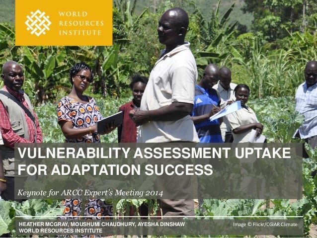 VULNERABILITY ASSESSMENT UPTAKE FOR ADAPTATION SUCCESS Keynote for ARCC Expert's Meeting 2014 HEATHER MCGRAY, MOUSHUMI CHA...