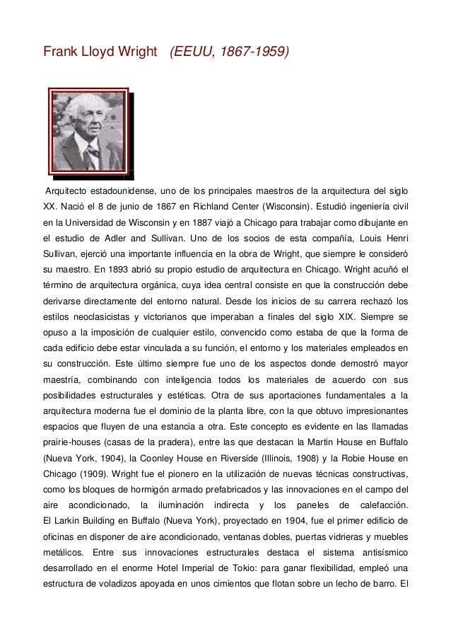 Frank Lloyd Wright (EEUU, 1867-1959) Arquitecto estadounidense, uno de los principales maestros de la arquitectura del sig...