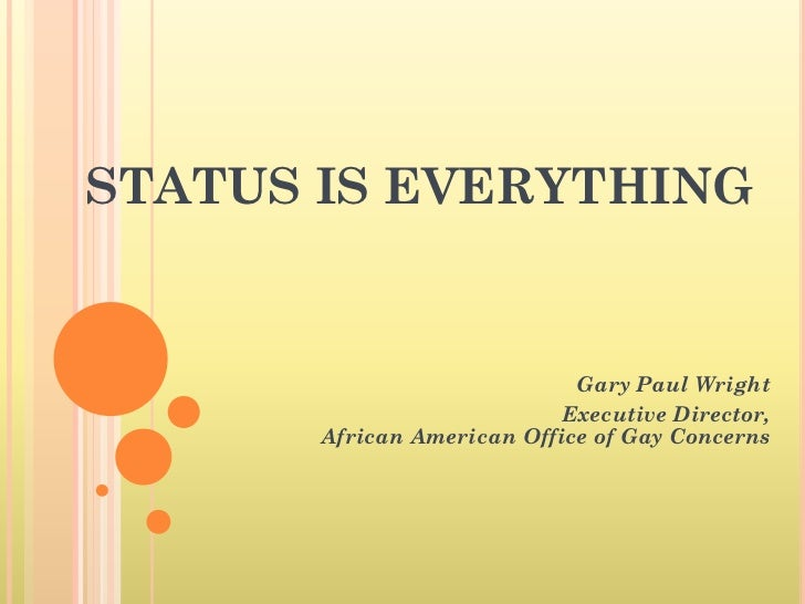 STATUS IS EVERYTHING                             Gary Paul Wright                            Executive Director,       Afr...