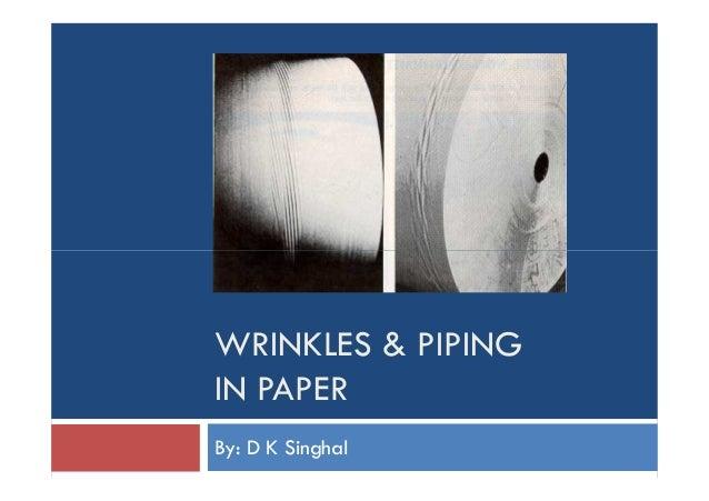 WRINKLES & PIPING IN PAPER By: D K Singhal