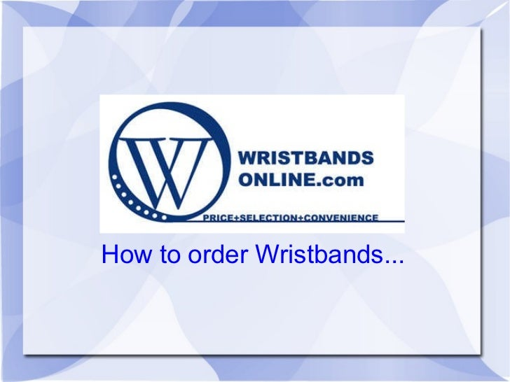 How to order Wristbands...