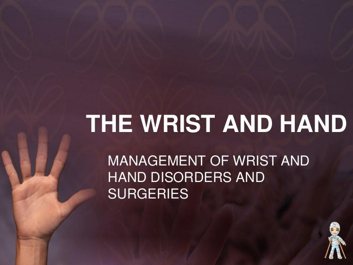 THE WRIST AND HAND MANAGEMENT OF WRIST AND HAND DISORDERS AND SURGERIES