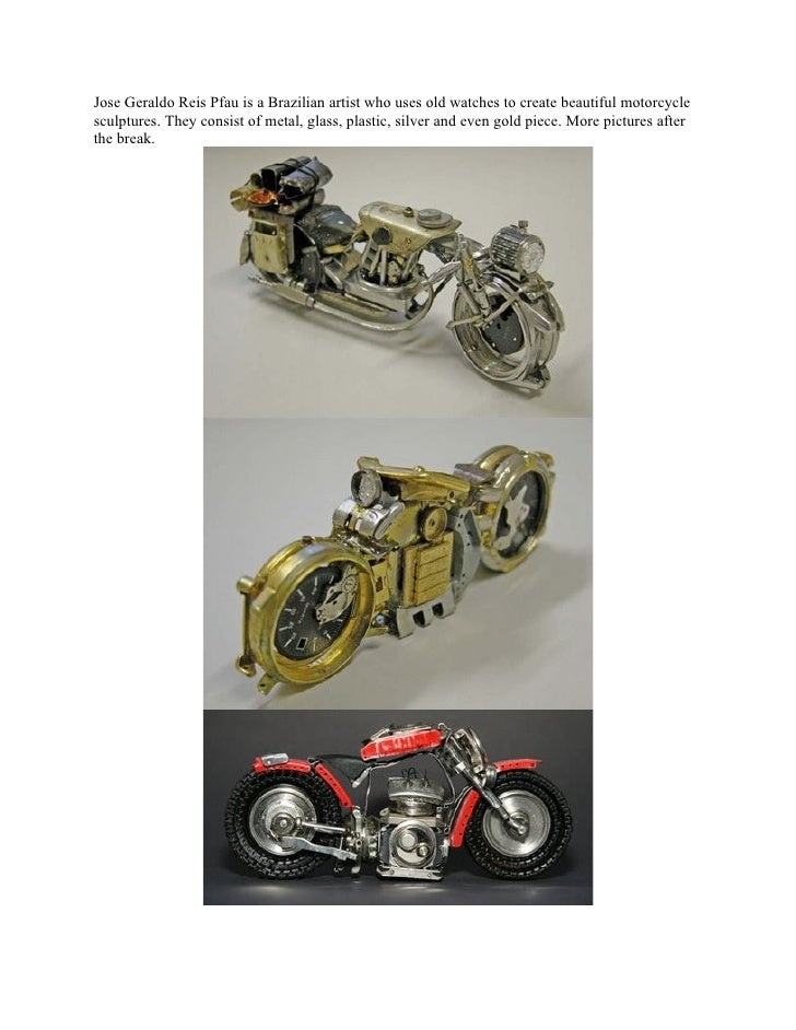 Jose Geraldo Reis Pfau is a Brazilian artist who uses old watches to create beautiful motorcycle sculptures. They consist ...