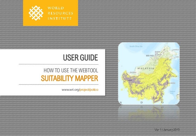 USER GUIDEHOW TO USE THE WEBTOOLSUITABILITY MAPPER       www.wri.org/project/potico                                    Ver...