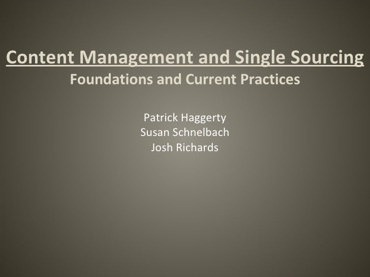 Content Management and Single Sourcing Foundations and Current Practices Patrick Haggerty Susan Schnelbach Josh Richards