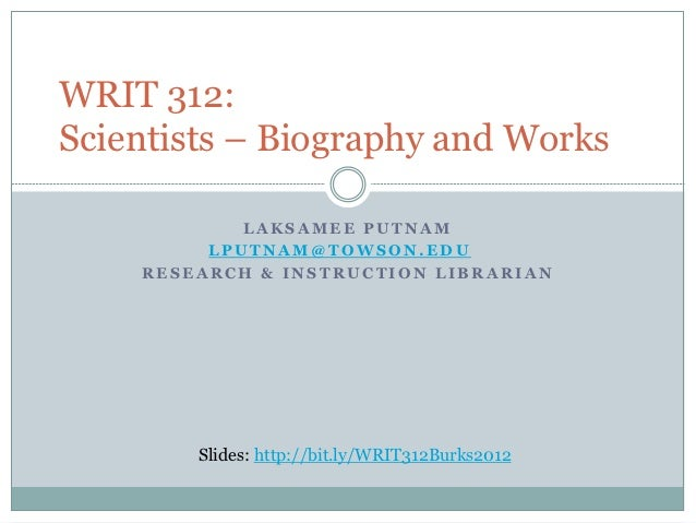 WRIT 312:Scientists – Biography and Works            LAKSAMEE PUTNAM         LPUTNAM@TOWSON.EDU    RESEARCH & INSTRUCTION ...
