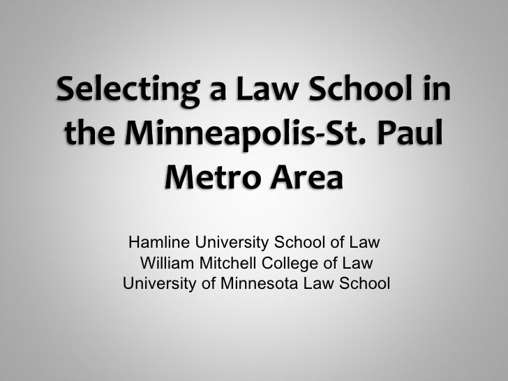 Hamline University School of Law   William Mitchell College of Law University of Minnesota Law School