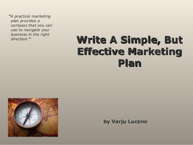 "Write A Simple, ButWrite A Simple, But Effective MarketingEffective Marketing PlanPlan by Varju Luceno ""A practical market..."