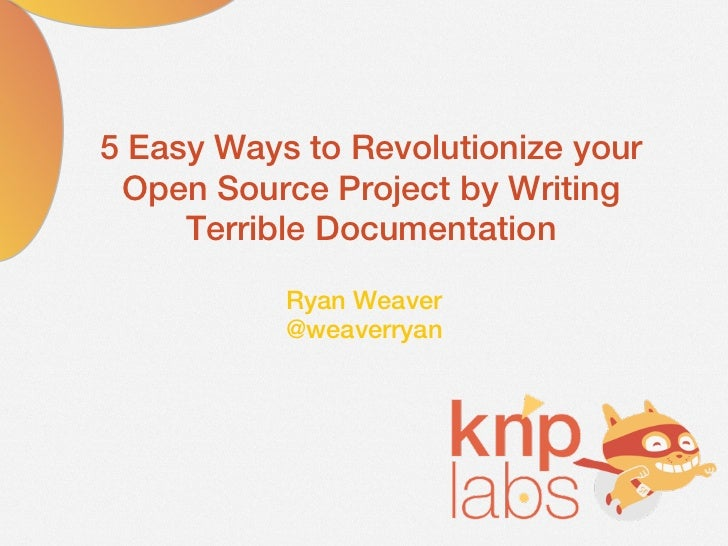 5 Easy Ways to Revolutionize your Open Source Project by Writing     Terrible Documentation           Ryan Weaver         ...