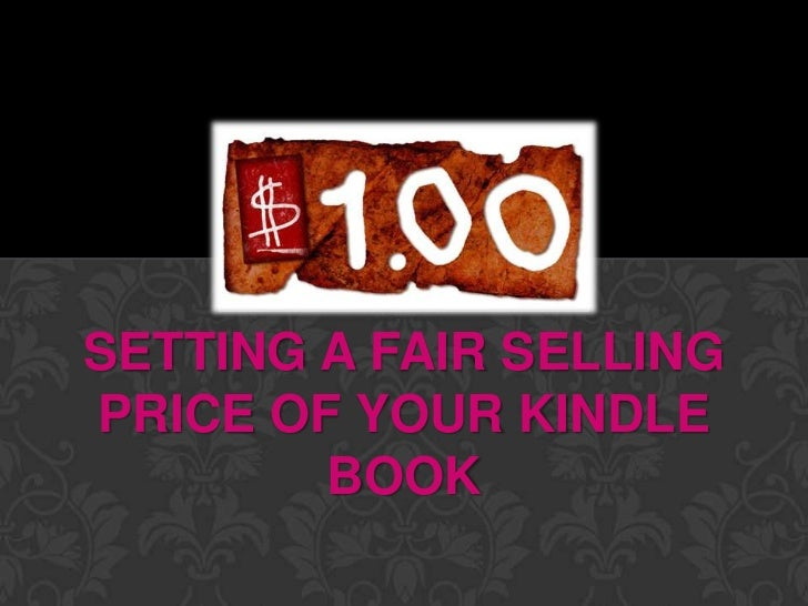 SETTING A FAIR SELLINGPRICE OF YOUR KINDLE        BOOK