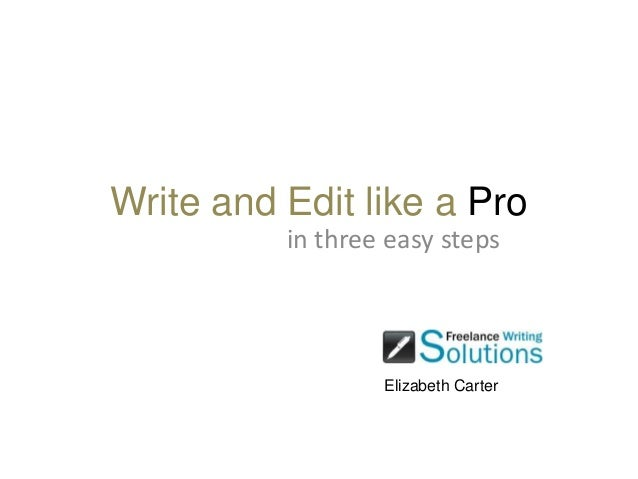 Write and Edit like a Pro in three easy steps Elizabeth Carter
