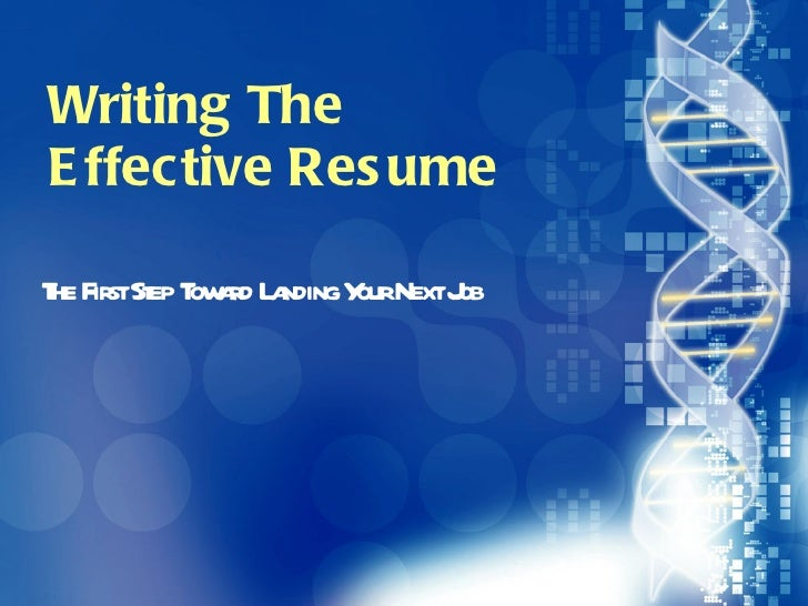 Writing The  Effective Resume The First Step Toward Landing Your Next Job