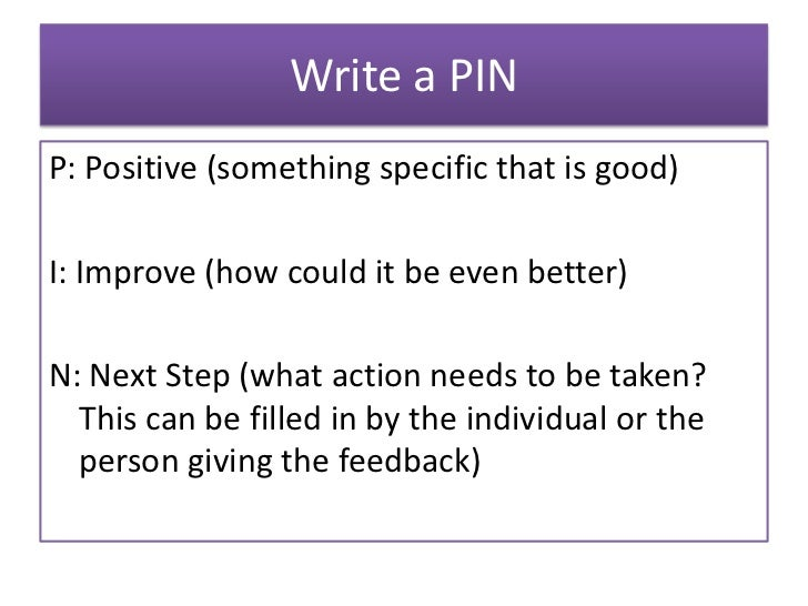 Write a PINP: Positive (something specific that is good)I: Improve (how could it be even better)N: Next Step (what action ...