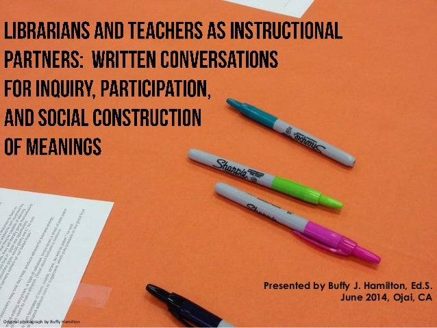 Librarians and Teachers as Instructional Partners:  Written Conversations for Inquiry, Participation, and Social Construction of Meanings