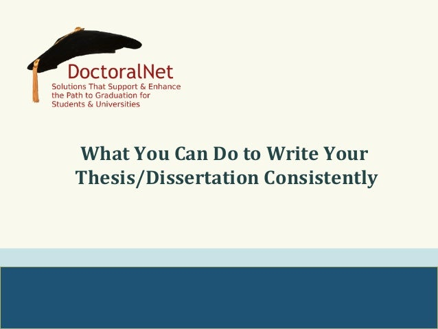 What  You  Can  Do  to  Write  Your   Thesis/Dissertation  Consistently !
