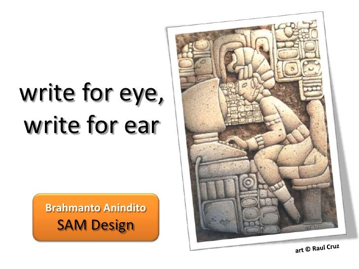 write for eye, write for ear    Brahmanto Anindito     SAM Design