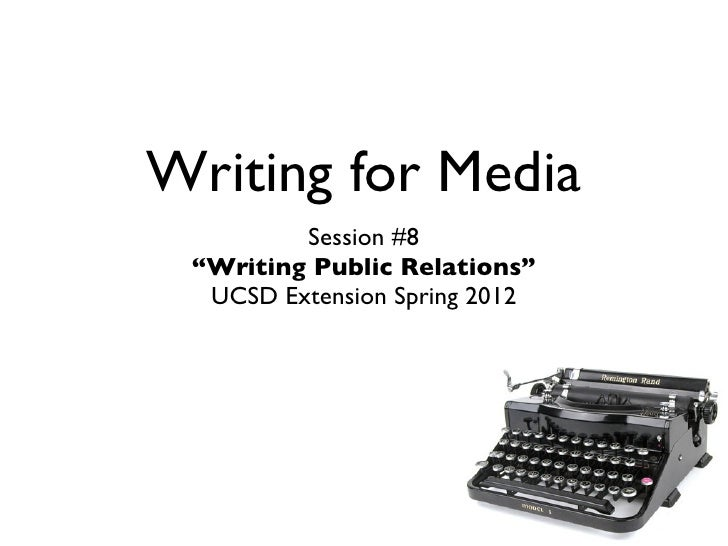 """Writing for Media         Session #8 """"Writing Public Relations""""  UCSD Extension Spring 2012"""