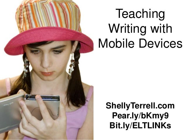 Teaching Writing withMobile Devices ShellyTerrell.com  Pear.ly/bKmy9  Bit.ly/ELTLINKs