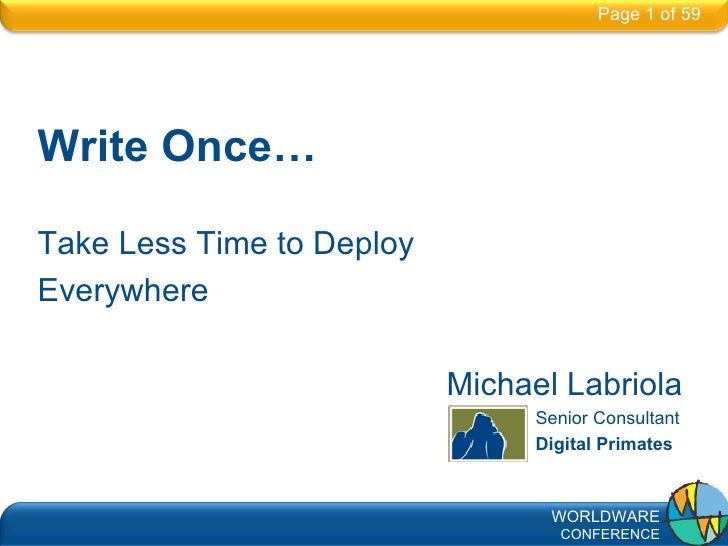 Write Once… Take Less Time to Deploy  Everywhere   Michael Labriola   Senior Consultant   Digital Primates Page 0 of 59 Pa...