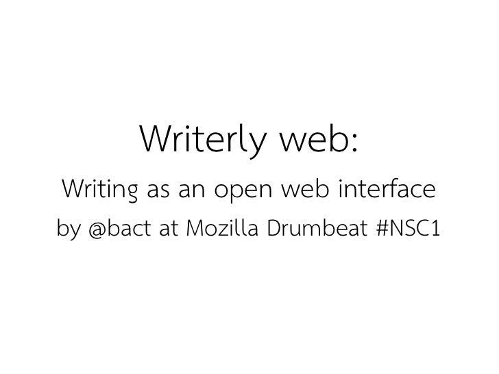 Writerly web: Writing as an open web interface by @bact at Mozilla Drumbeat #NSC1