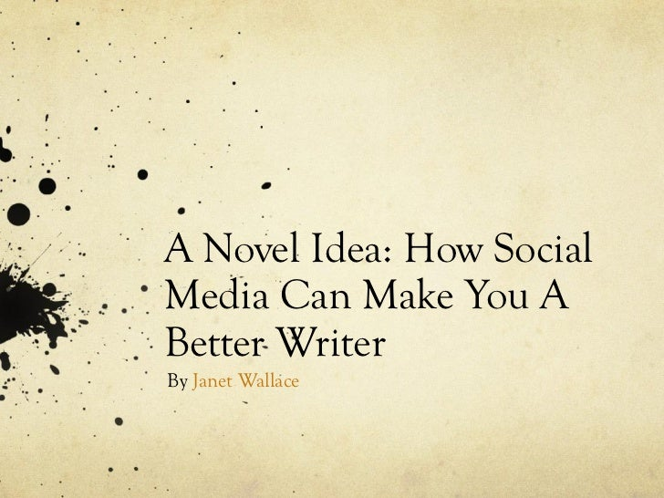 A Novel Idea: How Social Media Can Make You A Better Writer By  Janet Wallace