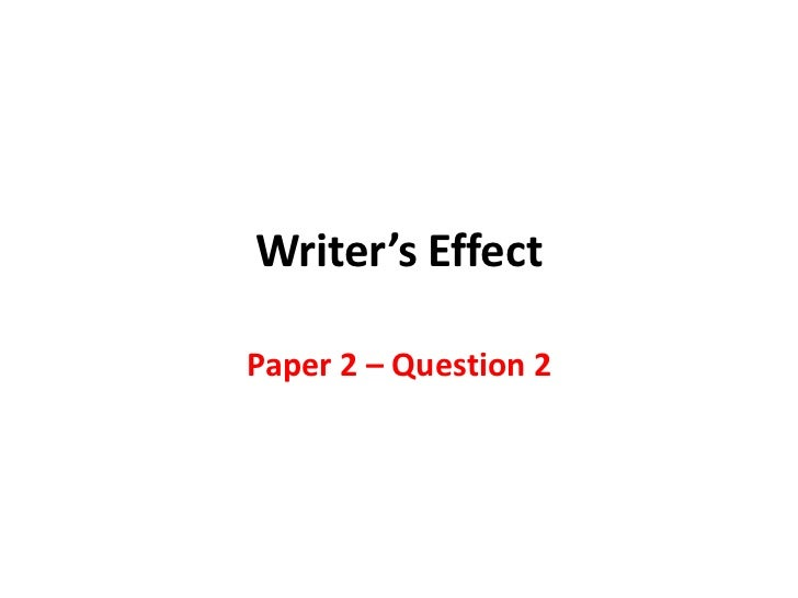 Writer's Effect<br />Paper 2 – Question 2<br />
