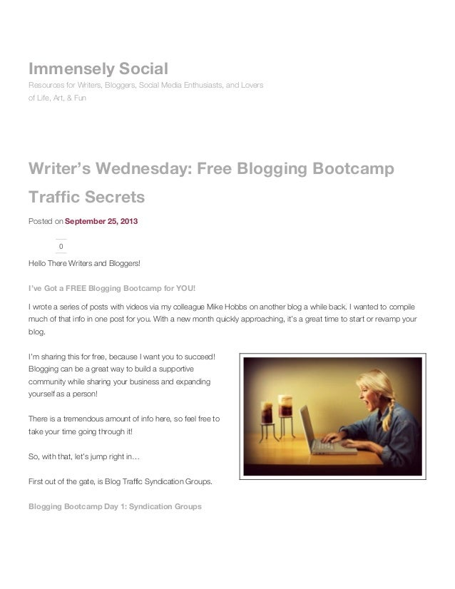Writer's Wednesday: Free Blogging Bootcamp Traffic Secrets Posted on September 25, 2013 0 Hello There Writers and Bloggers...