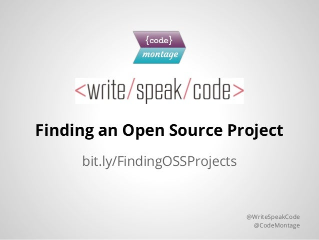 Finding an Open Source Projectbit.ly/FindingOSSProjects@WriteSpeakCode@CodeMontage