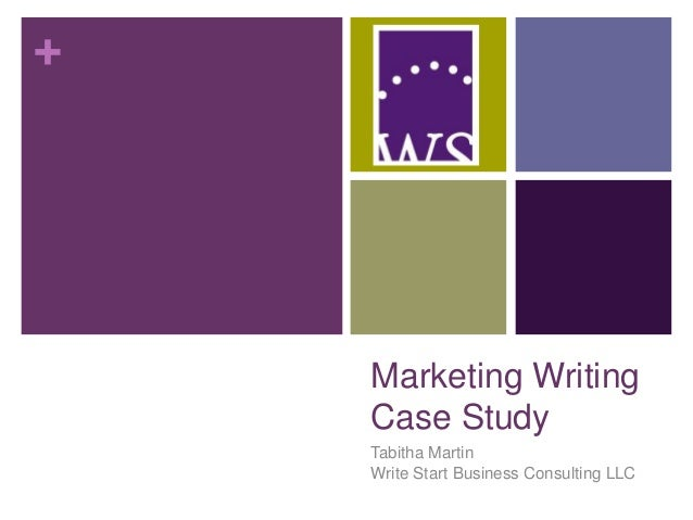 + Marketing Writing Case Study Tabitha Martin Write Start Business Consulting LLC